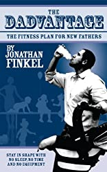 The Dadvantage: A Blueprint for New Fathers to Stay in Shape on No Sleep, with No Time and No Equipment (English Edition)