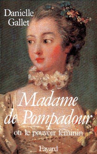 Madame de Pompadour. Ou le pouvoir féminin