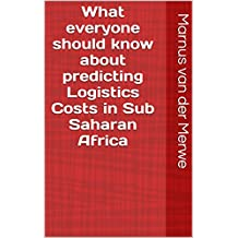 What everyone should know about predicting Logistics Costs in Sub Saharan Africa (English Edition)