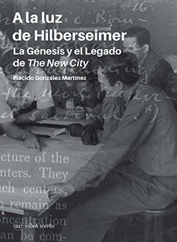 A LA LUZ DE HILBERSEIMER: LA GHÉNESIS Y EL LEGADO DE THE NEW CITY