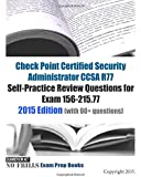 Check Point Certified Security Administrator CCSA R77 Self-Practice Review Questions for Exam 156-215.77: 2015 Edition (with 50+ questions)