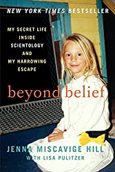 Beyond Belief: My Secret Life Inside Scientology and My Harrowing Escape by Jenna Miscavige Hill (2013-09-17)