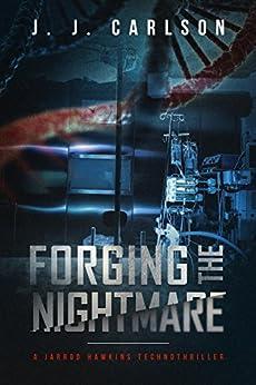 Forging the Nightmare: A Jarrod Hawkins Technothriller (The Living Nightmare Series Book 1) (English Edition) di [Carlson, J. J.]