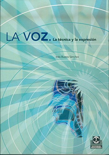 La voz: La técnica y la expresión (Logopedia) por Inés Bustos Sánchez