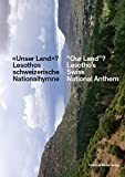 «Unser Land»? / ?Our Land??: Lesothos schweizerische Nationalhymne / Lesotho's Swiss National Anthem -