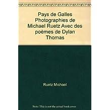 Pays de Galles Photographies de Michael Ruetz Avec des poèmes de Dylan Thomas