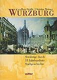 Würzburg. Streifzüge durch 13 Jahrhunderte Stadtgeschichte - Hans Steidle