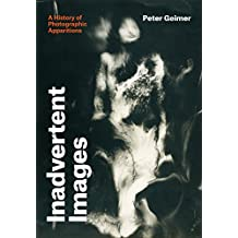 Inadvertent Images: A History of Photographic Apparitions (English Edition)