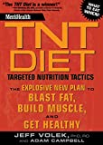 Men's Health TNT Diet: The Explosive New Plan to Blast Fat, Build Muscle, and Get Healthy: Targeted Nutrition Tactics