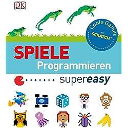 Spiele programmieren supereasy: Coole Games mit Scratch