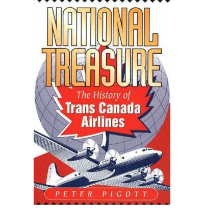 national-treasure-the-history-of-trans-canada-airlines-by-author-peter-pigott-december-2001
