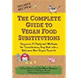 The Complete Guide to Vegan Food Substitutions: Veganize It! Foolproof Methods for Transforming Any Dish into a Delicious New Vegan Favorite by Steen, Celine, Newman, Joni Marie (2010) Paperback