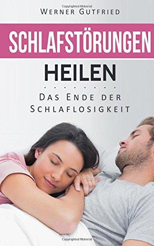 Schlafstörungen heilen: Das Ende der Schlaflosigkeit - Therapie und Selbsthilfe