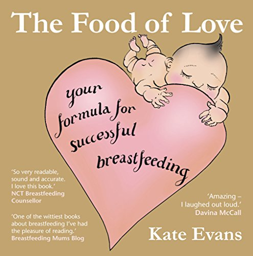 Food of Love, The: Your Formula for Successful Breastfeeding