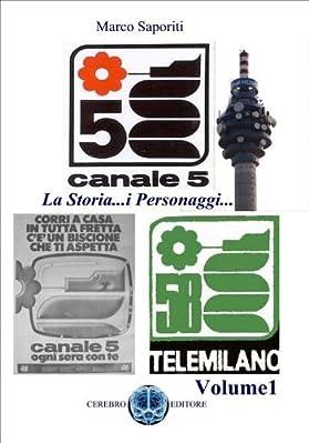 Da Telemilano 58 ai giorni nostri. La storia, i personaggi e le trasmissioni che hanno fatto un epoca.