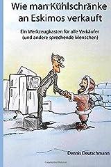 Wie man Kühlschränke an Eskimos verkauft: Ein Werkzeugkasten für Verkäufer (und andere sprechende Menschen) Taschenbuch