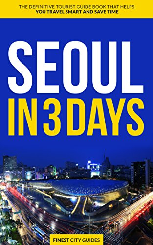 Seoul in 3 Days: The Definitive Tourist Guide Book That Helps You Travel Smart and Save Time (Korea Travel Guide) (English Edition)