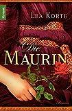 Die Maurin: Roman - Lea Korte