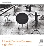 Henri Cartier-Bresson e gli altri. I grandi fotografi e l'Italia. Ediz. illustrata