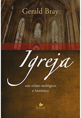 Igreja. Um Relato Teológico e Histórico (Em Portuguese do Brasil)