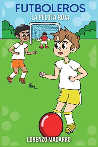 Futboleros la pelota roja: Volume 1 por Lorenzo Madarro