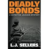 Deadly Bonds (A Detective Jackson Mystery) by L.J. Sellers (2014-08-26)