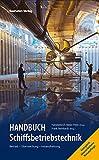 Handbuch Schiffsbetriebstechnik: Betrieb - Überwachung- Instandhaltung