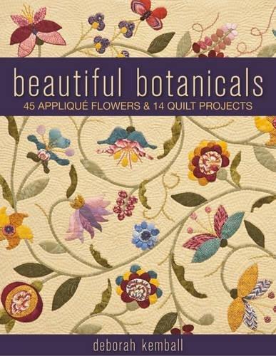 Beautiful Botanicals: 45 Applique Flowers & 14 Quilt Projects por Deborah Kemball
