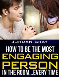 How To Be The Most Engaging Person In The Room... Every Time