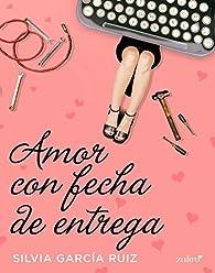 Amor con fecha de entrega par Silvia García Ruiz