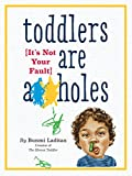 Toddlers Are A**holes (It's Not Your Fault)