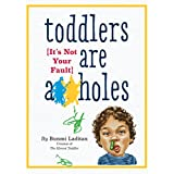 Toddlers Are A**holes: It's Not Your Fault (English Edition)