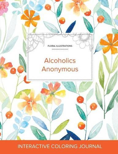 Adult Coloring Journal: Alcoholics Anonymous (Floral Illustrations, Springtime Floral) PDF Books
