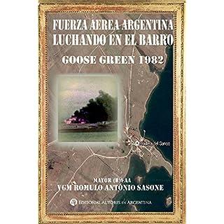 Fuerza Aérea Argentina luchando en el barro : Goose Green 1982 (Spanish Edition)