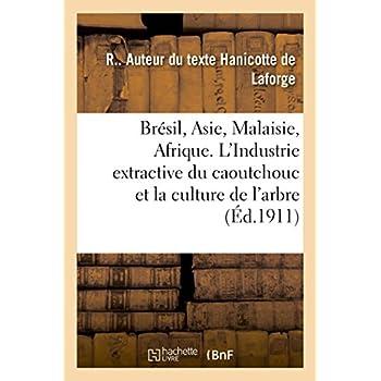 Brésil, Asie, Malaisie, Afrique: L'Industrie extractive du caoutchouc et la culture de l'arbre gommifère