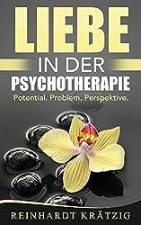 Liebe in der Psychotherapie: Potential. Problem. Perspektive.