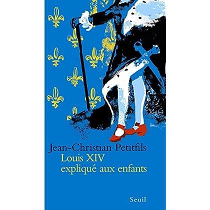 Louis XIV expliqué aux enfants (EXPLIQUE A...)