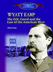 Wyatt Earp: The Ok Corral and the Law of the American West (American Legends)