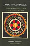 [(The Old Woman's Daughter : Transformative Wisdom for Men and Women)] [By (author) Claire Douglas ] published on (November, 2006)