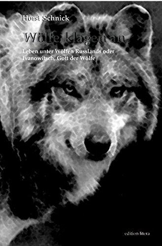 Wölfe klagen an: Leben unter Wölfen Russlands oder Ivanowitsch, Gott der Wölfe (edition litera)