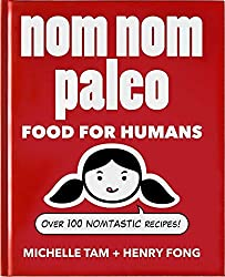 Nom Nom Paleo: Food for Humans by Michelle Tam (2014-01-02)