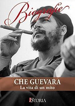 Che Guevara: La vita di un mito di [AA.VV. ]