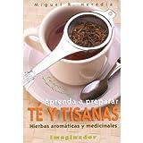 Aprenda a preparar Te y Tisanas / Learn How to Preparate Tea and Infusions: Hierbas aromaticas y medicinales / Aromatic and Medicinal Herbs