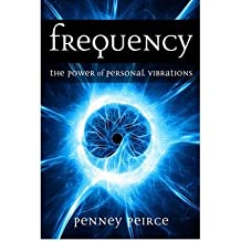 [(Frequency: The Power of Personal Vibration)] [ By (author) Penney Peirce ] [April, 2009]