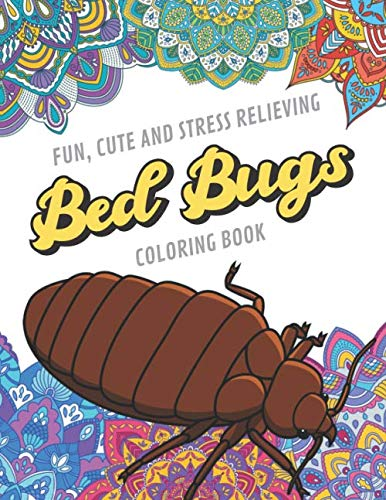 Fun Cute And Stress Relieving Bed Bugs Coloring Book: Find Relaxation And Mindfulness with Stress Relieving Color Pages Made of Beautiful Black and ... Perfect Gag Gift Birthday Present or Holidays