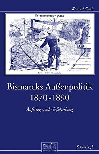 Bismarcks Außenpolitik 1870 bis 1890: Aufstieg und Gefährdung (Otto-von-Bismarck-Stiftung, Wissenschaftliche Reihe, Band 6)