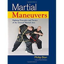 Martial Maneuvers: Fighting Principles and Tactics of the Internal Martial Arts