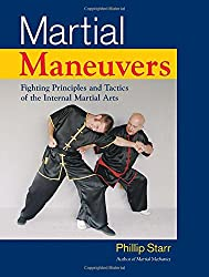 Martial Maneuvers: Fighting Principles and Tactics of the Internal Martial Arts