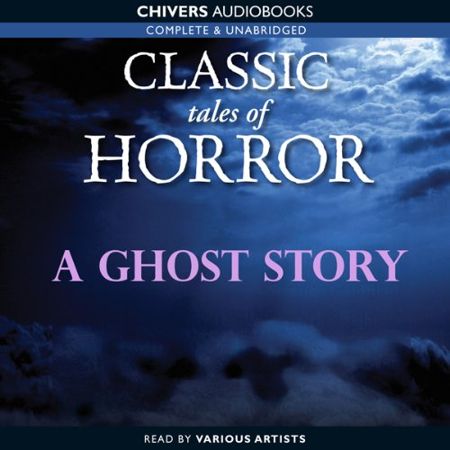 Classic Tales of Horror: A Ghost Story  Audiolibri