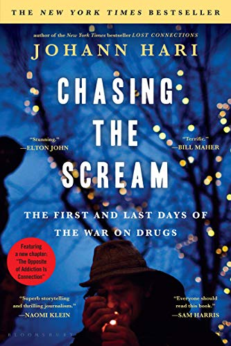 Chasing the Scream: The Opposite of Addiction Is Connection por Johann Hari